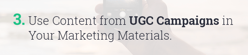 Use content from UGC campaigns in your marketing materials