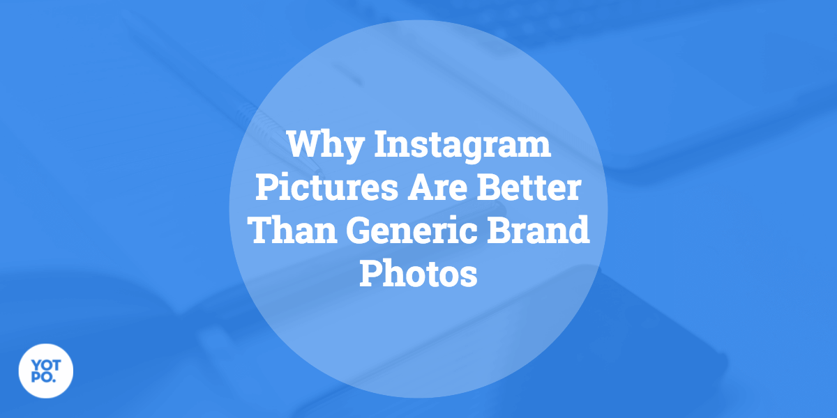 Why instagram photos outperform generic brand photos